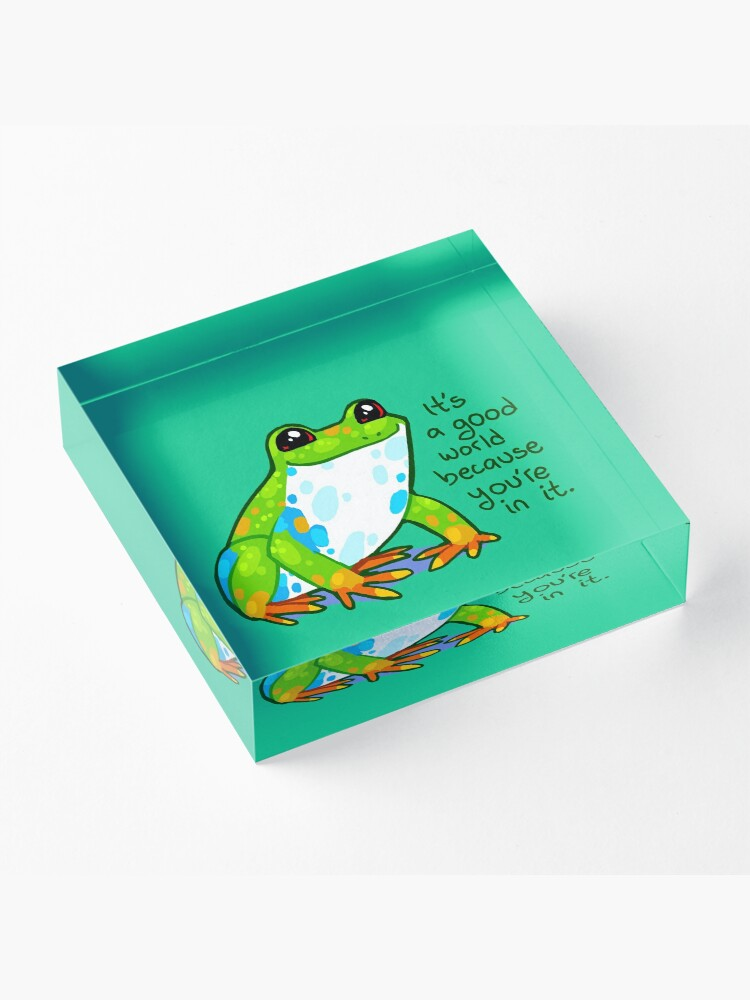 """Alternate view of """"It's a good world because you're in it"""" Frog Acrylic Block"""