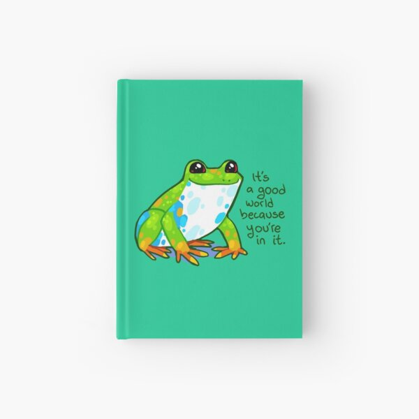 """It's a good world because you're in it"" Frog Hardcover Journal"