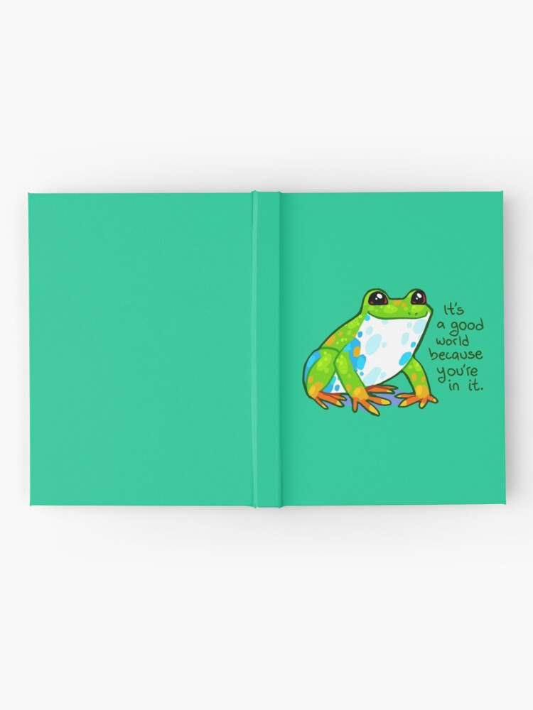 """Alternate view of """"It's a good world because you're in it"""" Frog Hardcover Journal"""