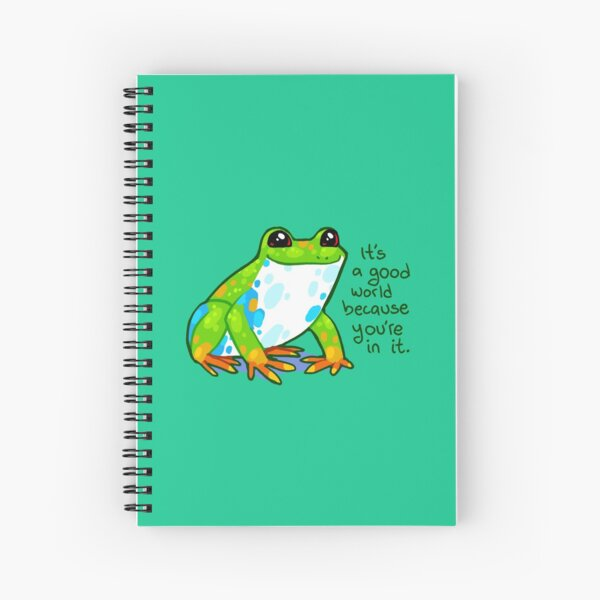 """""""It's a good world because you're in it"""" Frog Spiral Notebook"""