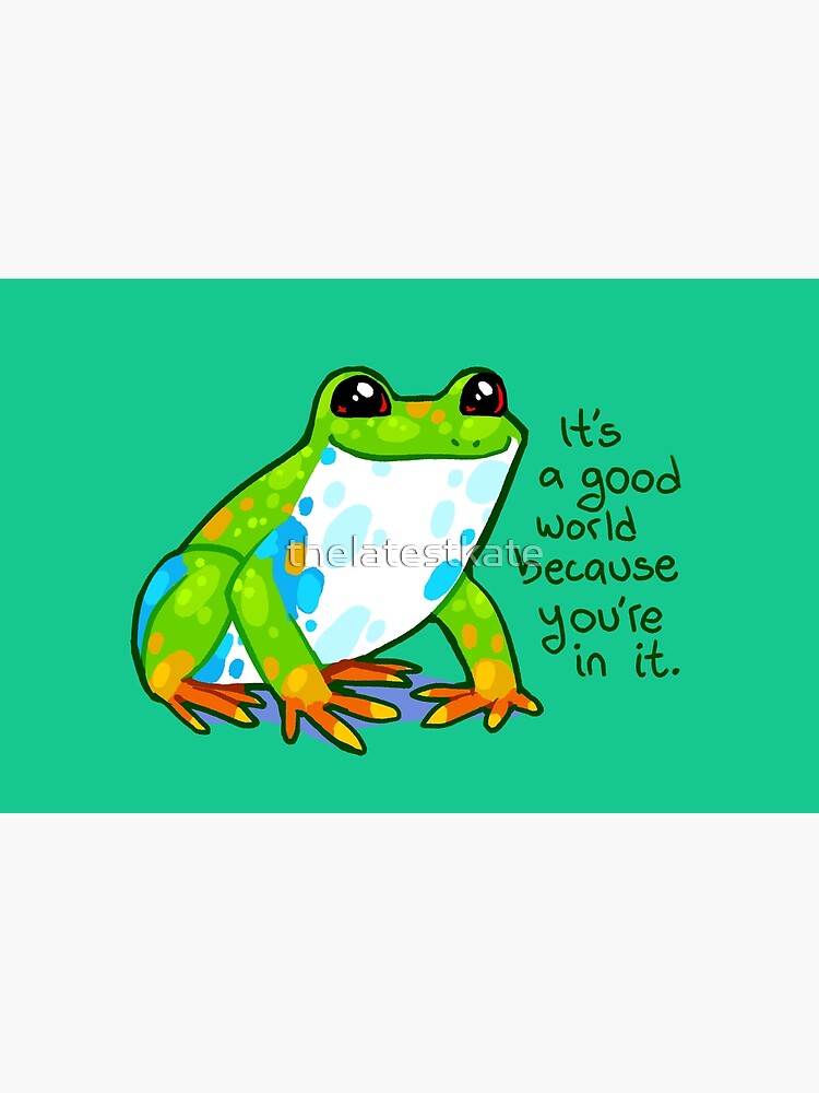 """""""It's a good world because you're in it"""" Frog by thelatestkate"""