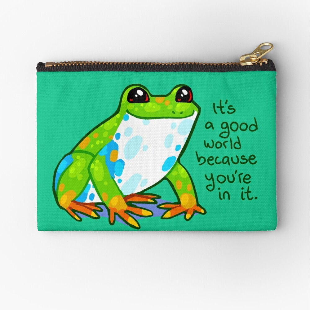 """""""It's a good world because you're in it"""" Frog Zipper Pouch"""