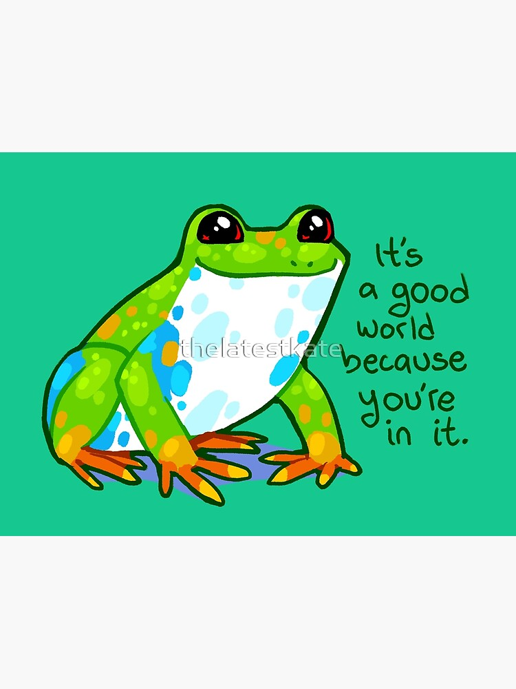 """It's a good world because you're in it"" Frog by thelatestkate"