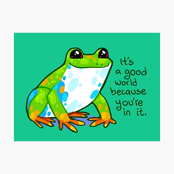 """""""It's a good world because you're in it"""" Frog Photographic Print"""