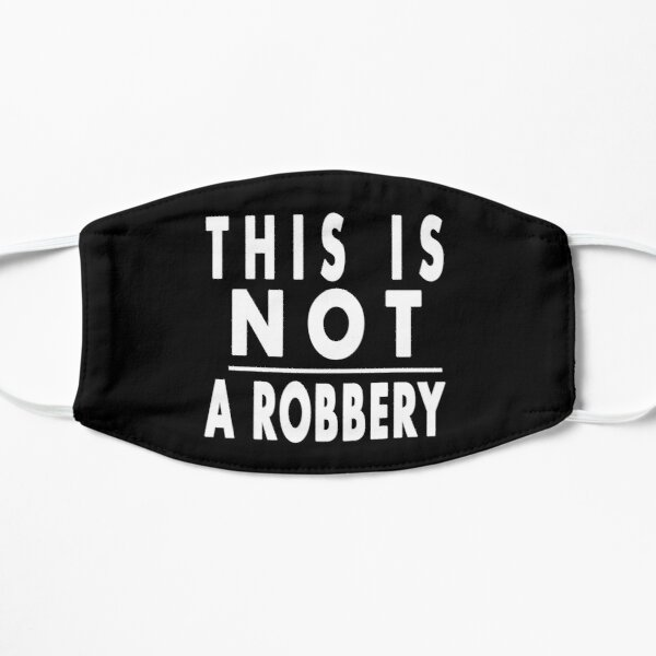 This is not a robbery Flat Mask