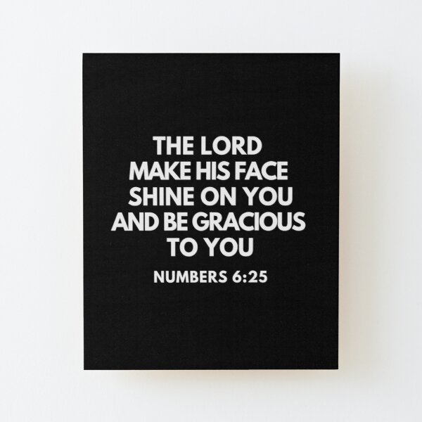 Numbers 6-25 Lord Make His Face Shine on You Wood Mounted Print