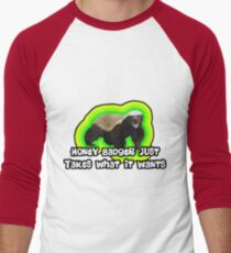 Honey Badger Takes What It Wants. T-Shirt