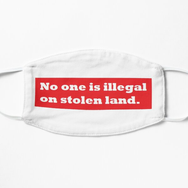 No one is illegal on stolen land. Mask