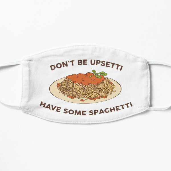 Dont be upsetti, have some spaghetti Flat Mask