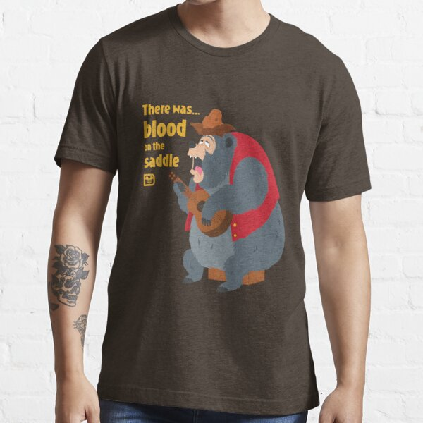 There was blood on the saddle Essential T-Shirt