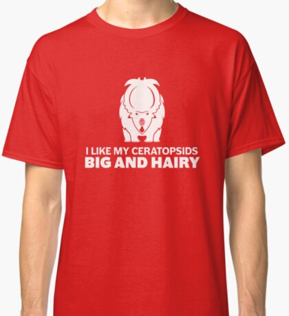 I Like My Ceratopsids Big and Hairy (white on dark) Classic T-Shirt