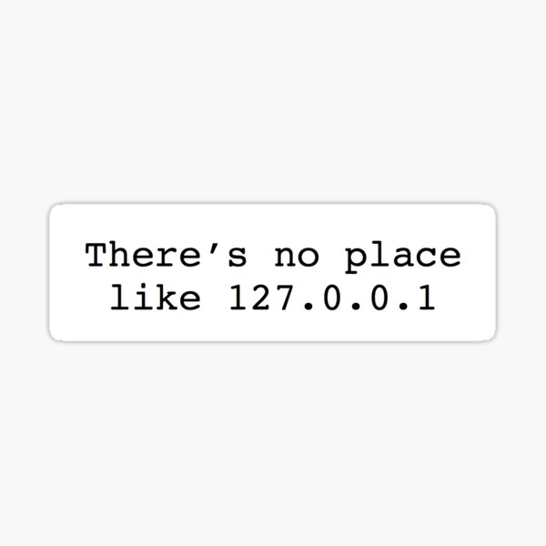 no place like 127.0.0.1 Sticker