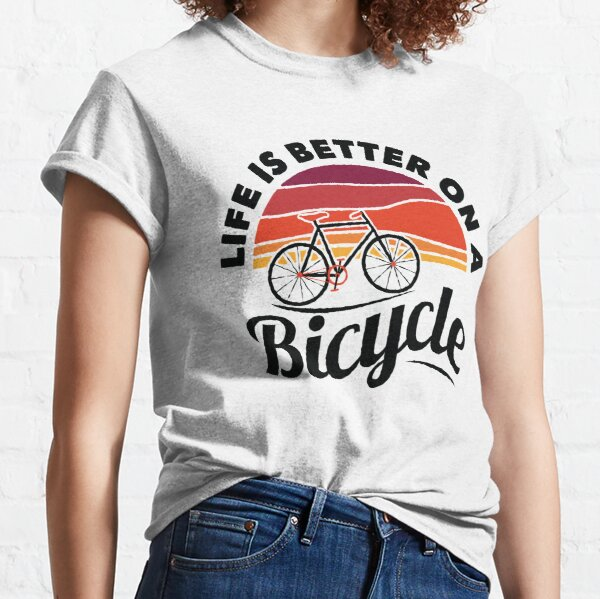 Life Is Better On A Bicycle Cycling Art Design With Quote Slogan  Classic T-Shirt