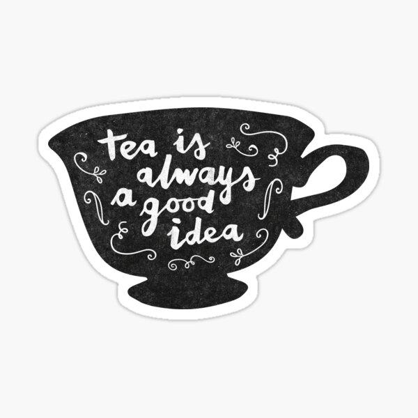 Tea Is Always A Good Idea Sticker