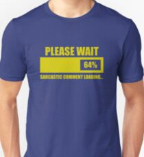 Please Wait... Sarcastic Comment Loading Unisex T-Shirt