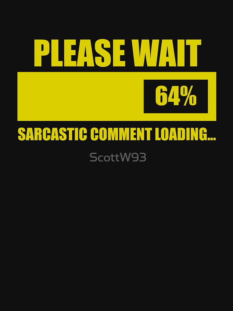 Please Wait... Sarcastic Comment Loading | Unisex T-Shirt