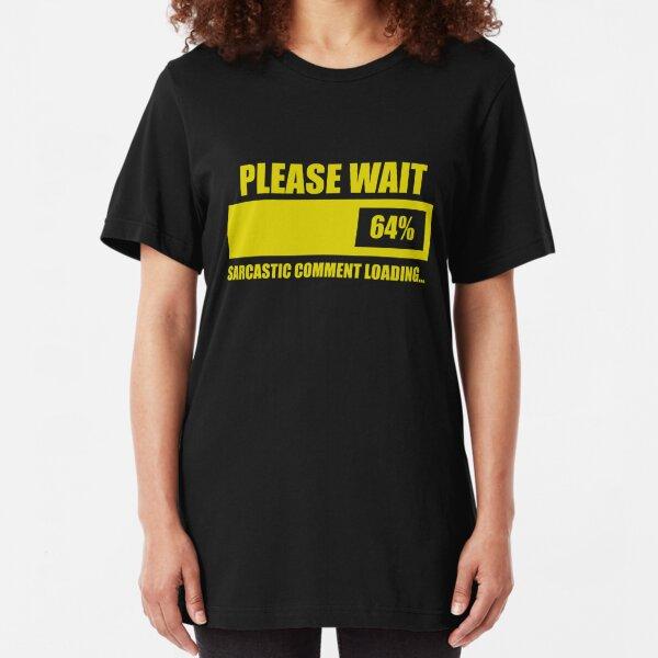 Espere ... Comentario sarcástico Cargando Camiseta ajustada