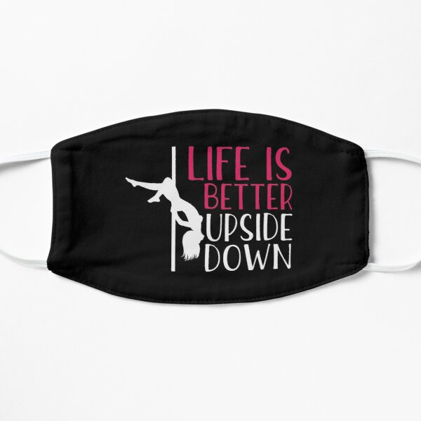 Pole Dance Shirt Life Is Better Upside Down Gift Tee Flat Mask