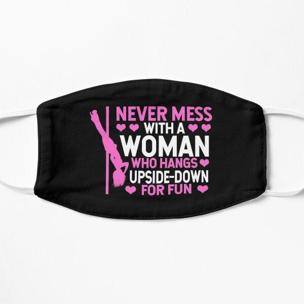 Pole Dance Shirt Never Mess A Woman Who Hangs Upside Down For Fun Gift Tee Flat Mask