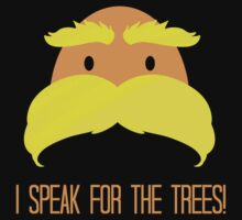 I Speak For The Trees!