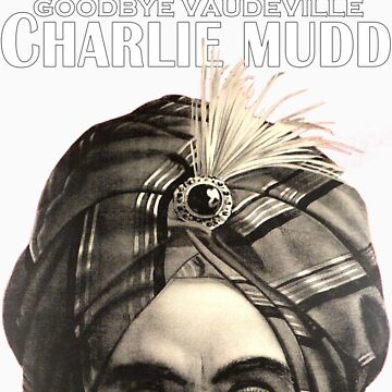 Goodbye Vaudeville Charlie Mudd by OnlyOnce