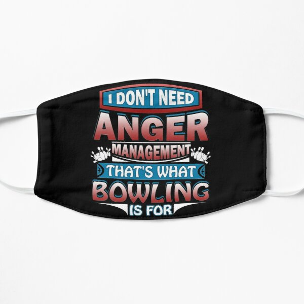 Don't Need Anger Management That's What Bowling For Flat Mask