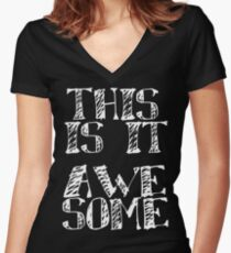 THIS IS IT.... AWESOME Women's Fitted V-Neck T-Shirt