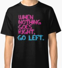 When nothing goes right, go left! Classic T-Shirt