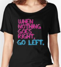 When nothing goes right, go left! Women's Relaxed Fit T-Shirt