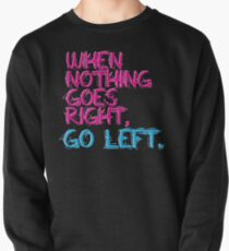 When nothing goes right, go left! Pullover