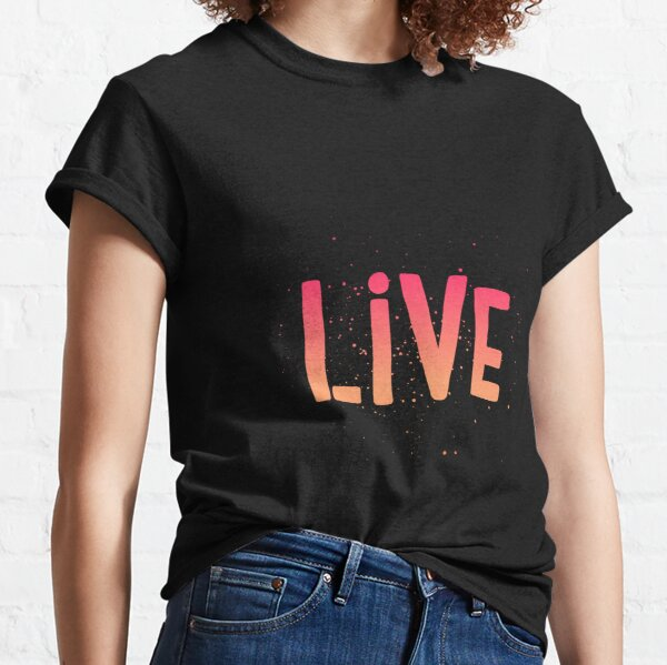 LIVE {pink and orange text} Classic T-Shirt