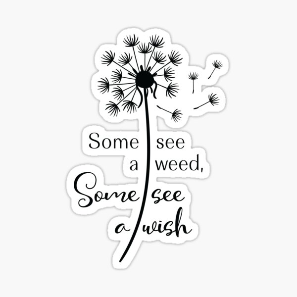 Some See a Weed, Some See a Dandelion Sticker