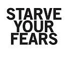 Starve Your Fears (black font) by johnnabrynn
