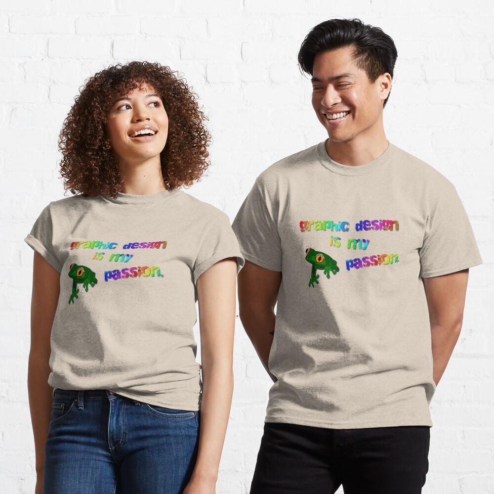 Graphic Design Is My Passion - Meme Design Classic T-Shirt