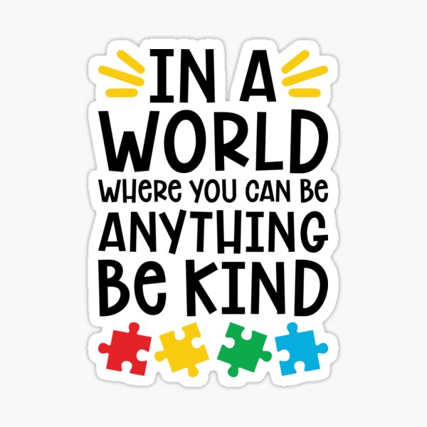 Autism Teacher - In A World Where You Can Be Anything, Be Kind Sticker