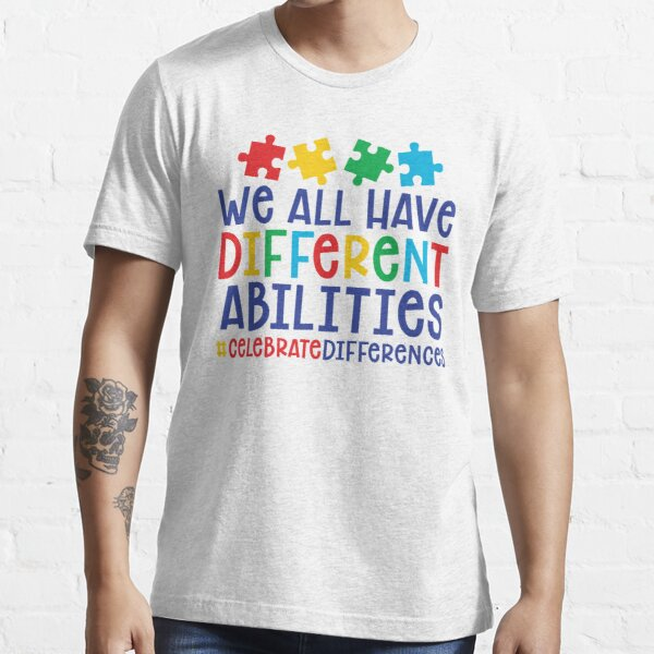 Autism Teacher - We All Have Different Abilities #celebratedifferences Essential T-Shirt