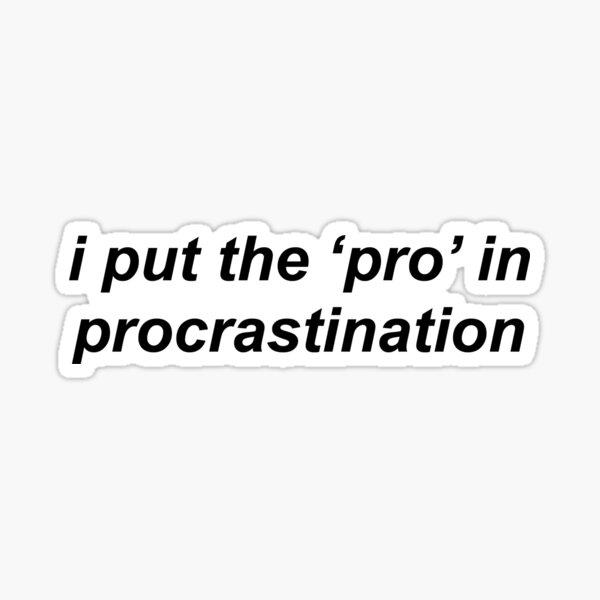 i put the 'pro' in procastination Sticker