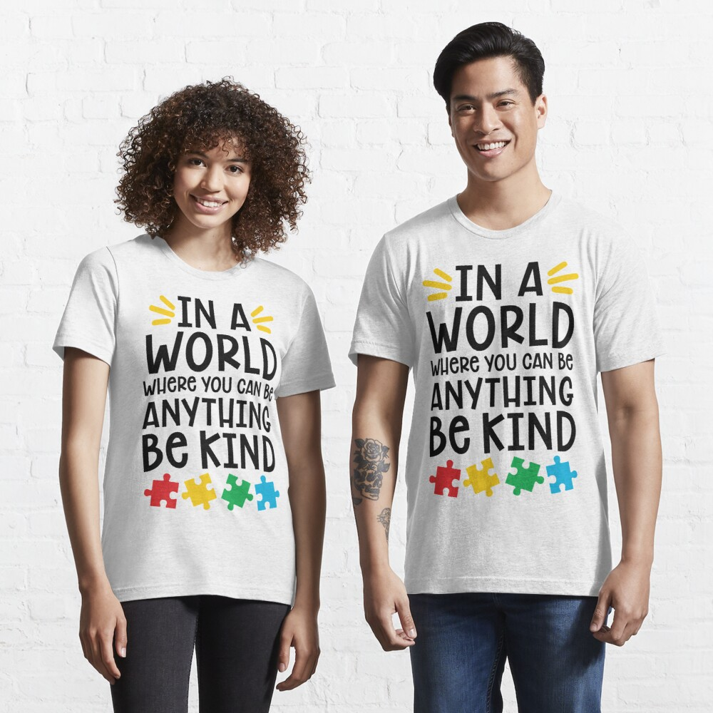 Autism Teacher - In A World Where You Can Be Anything, Be Kind Essential T-Shirt