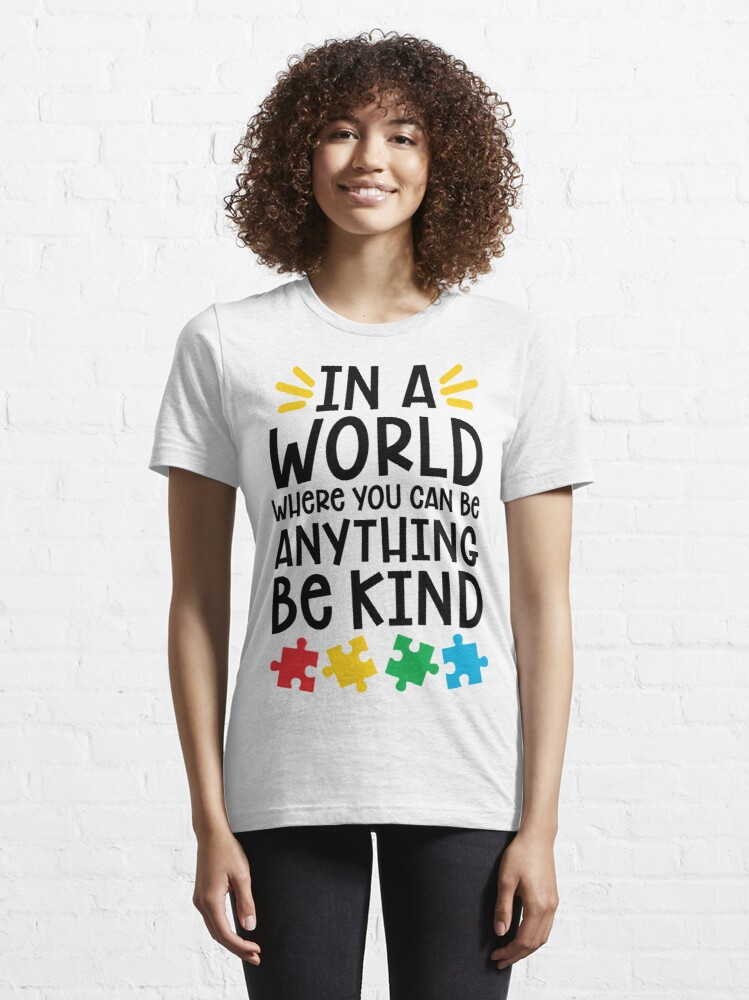 Alternate view of Autism Teacher - In A World Where You Can Be Anything, Be Kind Essential T-Shirt