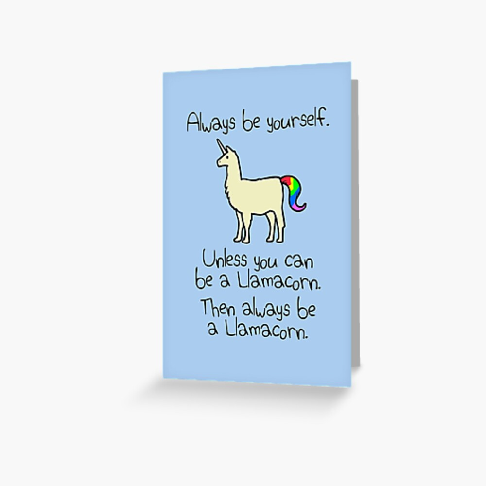 Always Be Yourself, Unless You Can Be A Llamacorn Greeting Card