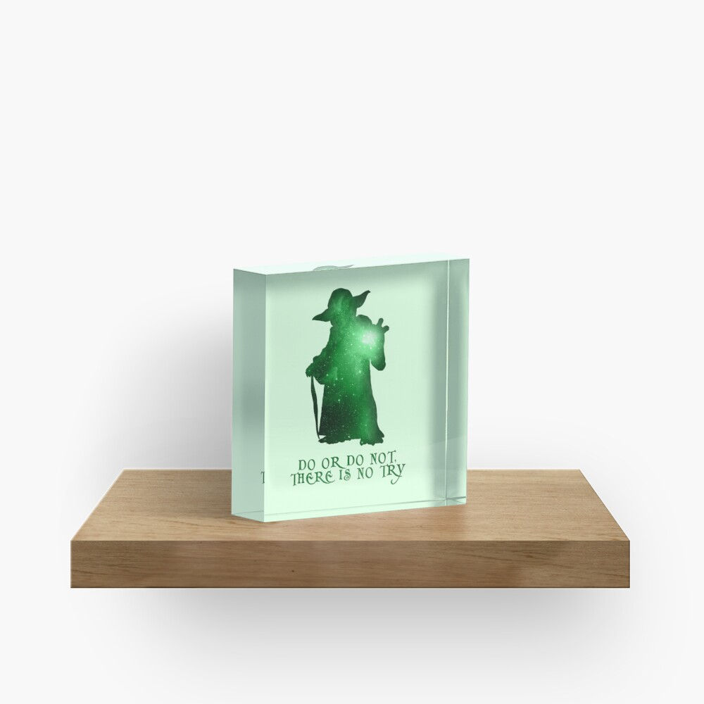 Do or Do not, There is no Try Acrylic Block