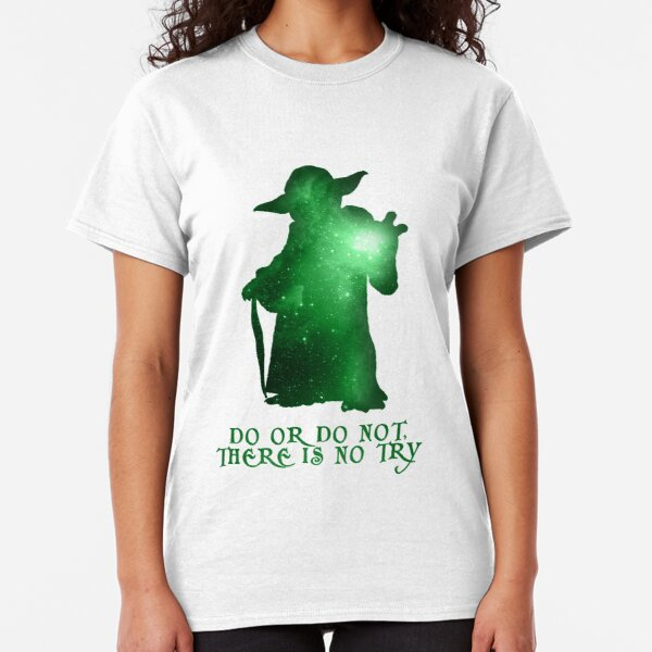 Do or Do not, There is no Try Classic T-Shirt