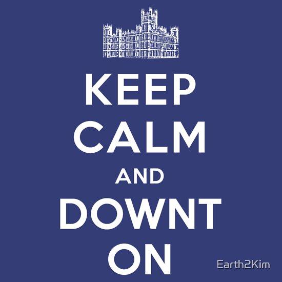 TShirtGifter presents: Keep Calm and DOWNTON!