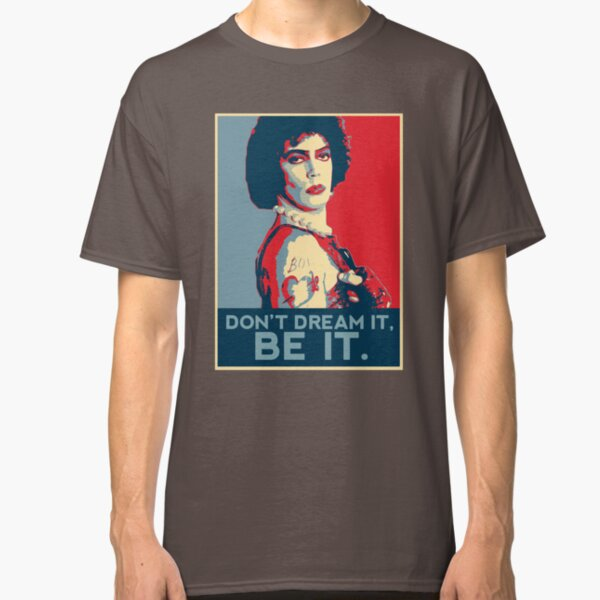 Don't dream it, BE it. Classic T-Shirt