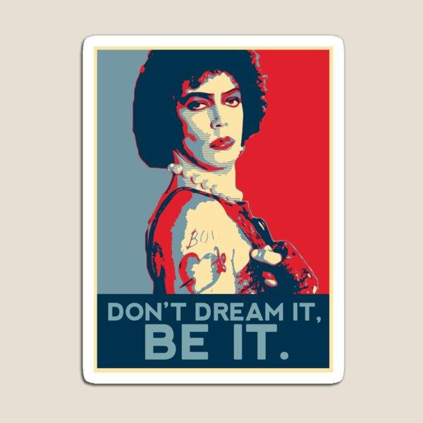 Don't dream it, BE it. Magnet
