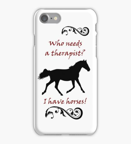 Who Needs a Therapist? Equestrian Horse iPhone & IPod Cases iPhone Case/Skin