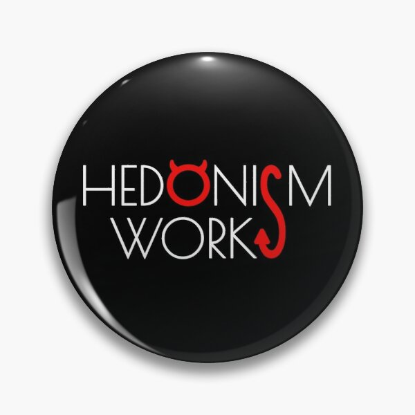 Hedonism Works - of course Pin