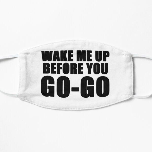 Wake me up before you go go  Mask
