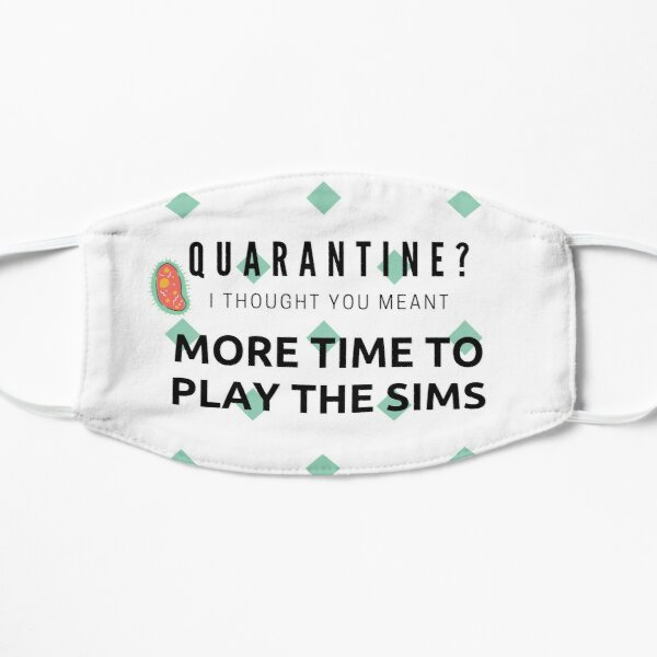 Quarantine means more time to play the Sims! Flat Mask