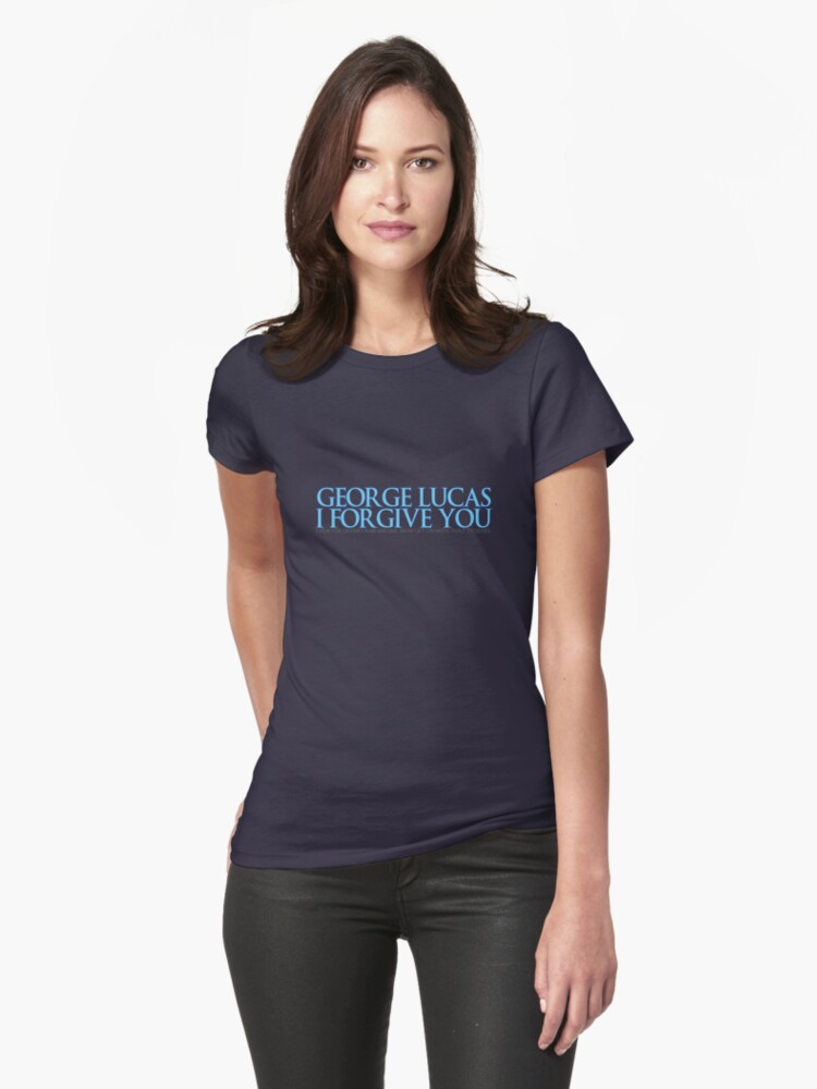 George Lucas, I forgive you. Womens T-Shirt Front